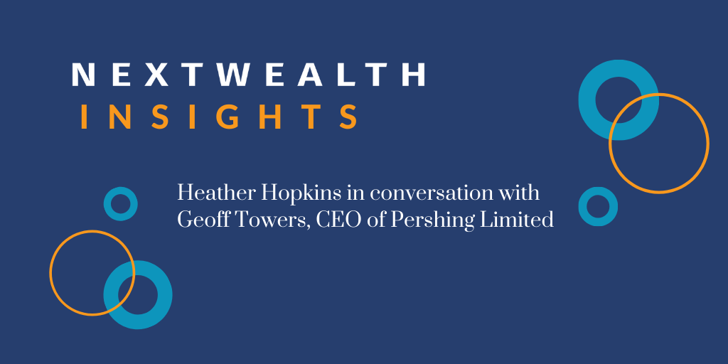 NextWealth Insights: Geoff Towers, Hyperinflation, security and permissioning teams and leaders