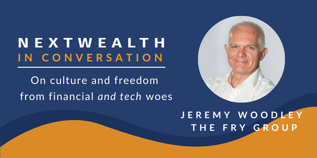 Jeremy Woodley of The Fry Group on culture and freedom from financial and tech woes